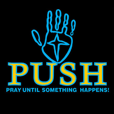 P.U.S.H.: Pray Until Something Happens